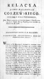 Relacya Jasnie Wielmoznego Gorzewskiego, [sic!] Stolnika y Posła Poznanskiego, jako Delegowanego do examinowania czynności Rady Nieustaiącey przed Stanami Rzeczy-Pospolitey miana na Dniu 23. Października R. 1786.